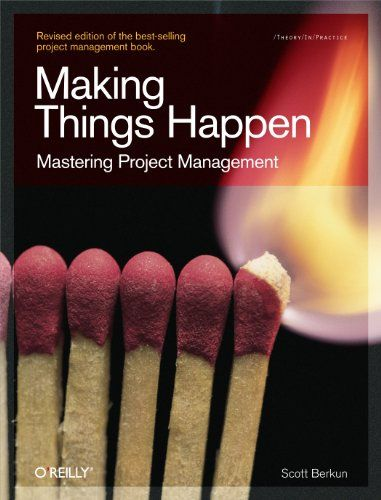 Cartea Lunii Aprilie 2014: Making Things Happen: Mastering Project Management (Theory in Practice) - Scott Berkun