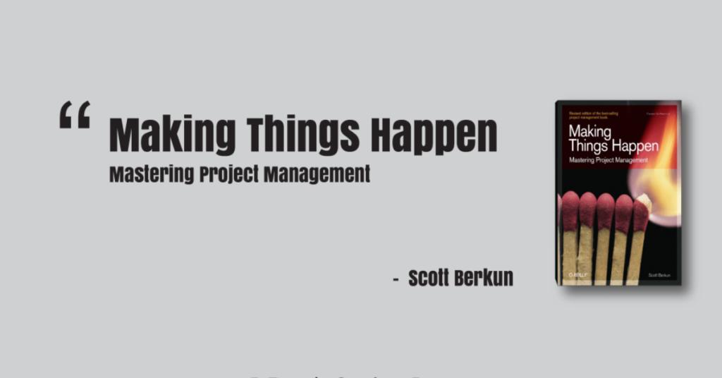 Cartea Lunii Aprilie 2014: Making Things Happen: Mastering Project Management (Theory in Practice) - Scott Berkun