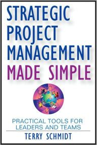 Strategic Project Management Made Simple – Terry Schmidt